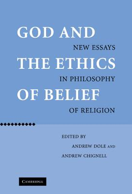 God and the Ethics of Belief: New Essays in Philosophy of Religion - Dole, Andrew (Editor), and Chignell, Andrew (Editor)