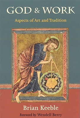 God and Work: Aspects of Art and Tradition - Keeble, Brian, and Berry, Wendell (Foreword by)