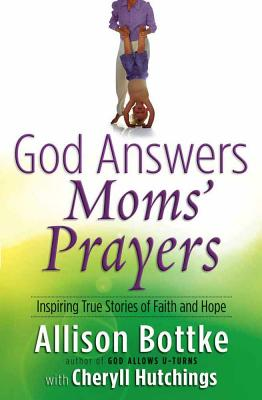 God Answers Moms' Prayers - Bottke, Allison Gappa, and Hutchings, Cheryll