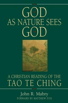 God as Nature Sees God: A Christian Reading of the Tao Te Ching - Mabry, John R, Rev., PhD