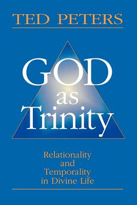 God as Trinity: Relationality and Temporality in Divine Life - Peters, Ted