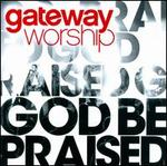 God Be Praised - Gateway Worship