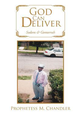 God Can Deliver: Sodom & Gomorrah - Chandler, Prophetess M