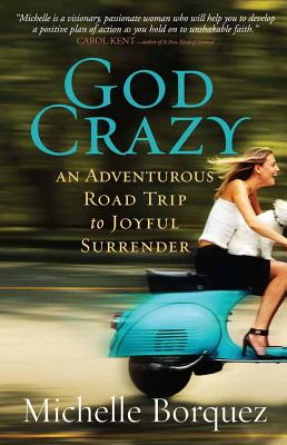 God Crazy: An Adventurous Road Trip to Joyful Surrender - Borquez, Michelle