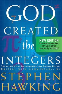 God Created the Integers: The Mathematical Breakthroughs That Changed History - Hawking, Stephen (Editor)