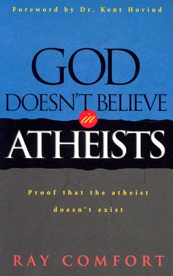 God Doesn't Believe in Atheists - Comfort, Ray, Sr.