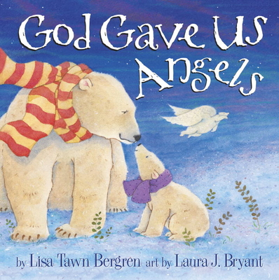 God Gave Us Angels: A Picture Book - Bergren, Lisa Tawn