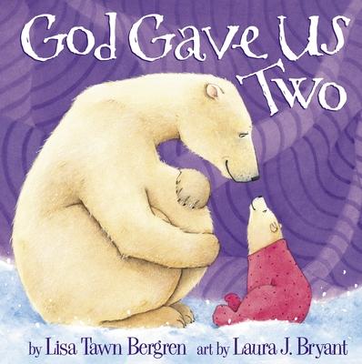 God Gave Us Two - Bergren, Lisa Tawn