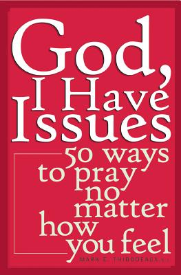 God, I Have Issues: 50 Ways to Pray No Matter How You Feel - Thibodeaux, Mark E, Father, Sj