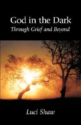 God in the Dark: Through Grief and Beyond - Shaw, Luci