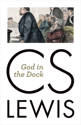 God in the Dock: Essays on Theology and Ethics - Lewis, C S