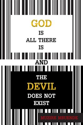 God Is All There Is and the Devil Does Not Exist - Mbuende, Muzire