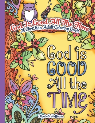 God Is Good All The Time: A Christian Adult Coloring Book - Huffman, Elizabeth