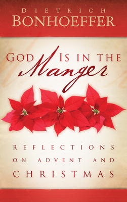 God Is in the Manger: Reflections on Advent and Christmas - Bonhoeffer, Dietrich