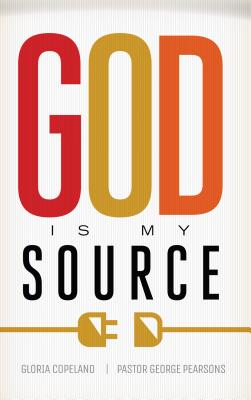 God Is My Source - Copeland, Gloria, and Pearsons, George