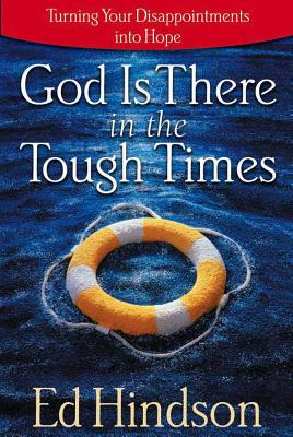 God Is There in the Tough Times - Hindson, Edward E, Dr., D.Phil.