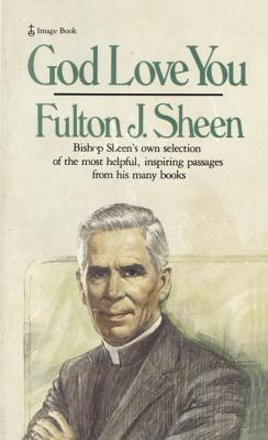 God Love You: Bishop Sheen's Own Selection of the Most Helpful, Inspiring Passages from His Many Books - Sheen, Fulton J