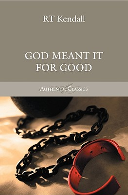God Meant It for Good - Kendall, R T, Dr.