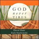 God Never Tires