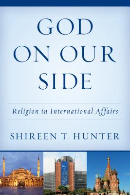 God on Our Side: Religion in International Affairs - Hunter, Shireen