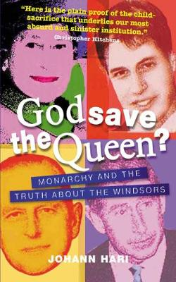 God Save the Queen?: Monarchy and the Truth about the Windsors - Hari, Johann