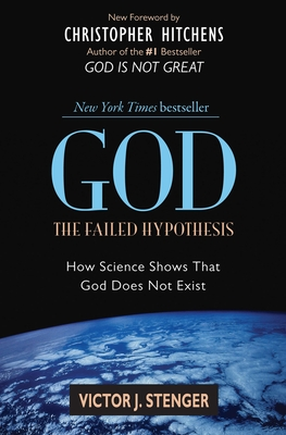 God: The Failed Hypothesis: How Science Shows That God Does Not Exist - Stenger, Victor J, Ph.D.