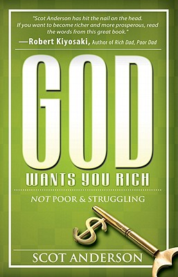 God Wants You Rich: Not Poor and Struggling - Anderson, Scot