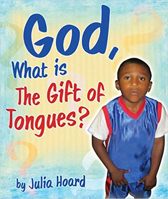 God, What Is the Gift of Tongues? - Hoard, Julia