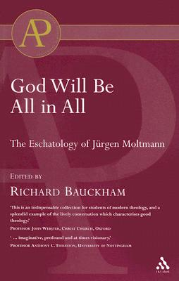 God Will Be All in All: The Eschatology of Jurgen Moltmann - Bauckham, Richard, Dr.