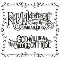 God Willin' & the Creek Don't Rise - Ray LaMontagne & the Pariah Dogs