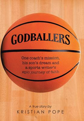 Godballers: One Coach's Mission, His Son's Dream and a Sports Writer's Epic Journey of Faith - Pope, Kristian