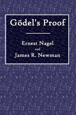 Godel's Proof - Nagel, Ernest, and Newman, James R