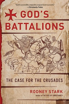 God's Battalions: The Case for the Crusades - Stark, Rodney, Professor