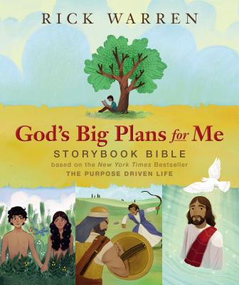 God's Big Plans for Me Storybook Bible: Based on the New York Times Bestseller the Purpose Driven Life - Warren, Rick, Dr., Min