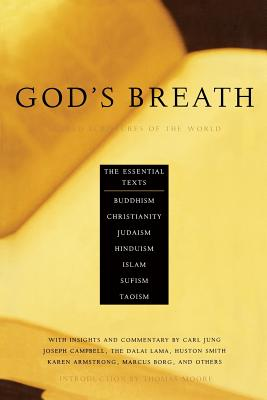 God's Breath: Sacred Scriptures of the World -- The Essential Texts of Buddhism, Christianity, Judaism, Islam, Hinduism, Suf - Miller, John, and Kenedi, Aaron, and Moore, Thomas (Introduction by)