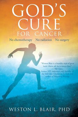 God's Cure for Cancer - Blair, Phd Weston L