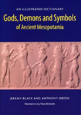 Gods, Demons and Symbols of Ancient Mesopotamia: An Illustrated Dictionary - Black, Jeremy, and Green, Anthony
