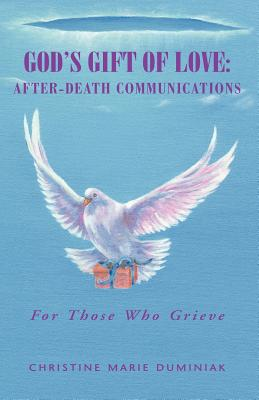 God's Gift of Love: After-Death Communications - Duminiak, Christine Marie