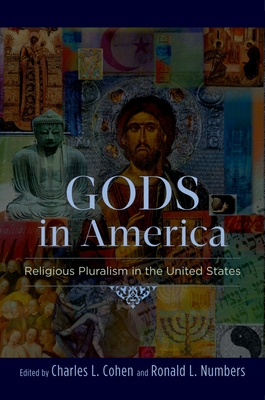 Gods in America: Religious Pluralism in the United States - Cohen, Charles L (Editor), and Numbers, Ronald L (Editor)