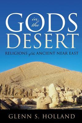 Gods in the Desert: Religions of the Ancient Near East - Holland, Glenn S.