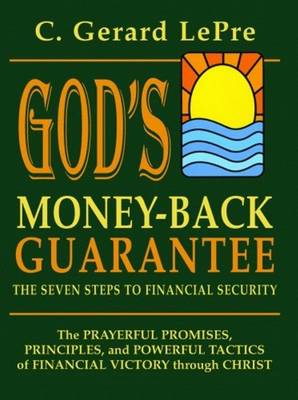 God's Money-Back Guarantee: The Seven Steps to Financial Security - Lepre, C