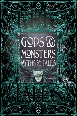 Gods & Monsters Myths & Tales: Epic Tales - Gloyn, Liz, Dr. (Foreword by)