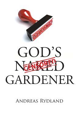 God's Naked Gardener - Rydland, Andreas