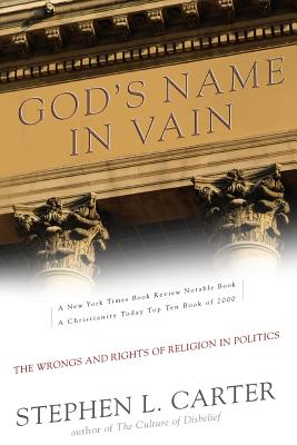 God's Name in Vain: The Wrongs and Rights of Religion in Politics - Carter, Stephen L