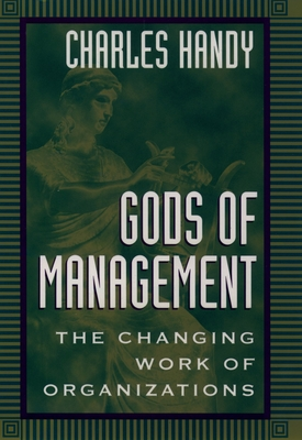 Gods of Management: The Changing Work of Organizations - Handy, Charles