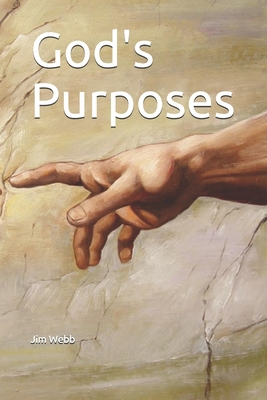 God's Purposes: a Primitive Baptist View of - Webb, Jim