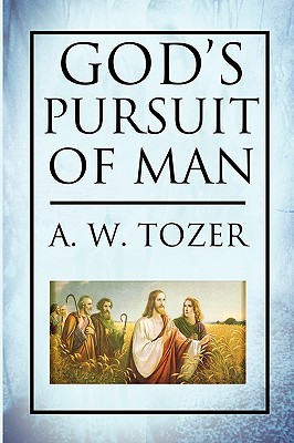 God's Pursuit of Man - Tozer, A W
