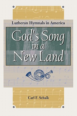 God's Song in a New Land: Lutheran Hymnals in America - Schalk, Carl