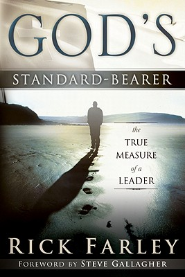 God's Standard-Bearer: The True Measure of a Leader - Farley, Rick, and Gallagher, Steve (Foreword by)