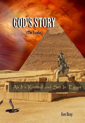 God's Story (the Exodus): As It's Rooted and Set in Egypt - Bray, Ken